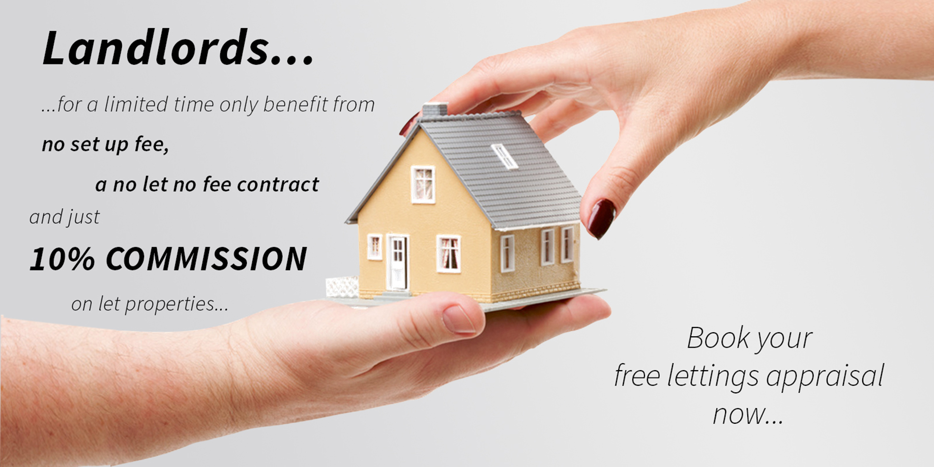 Lettings Banner - Landlords, for a limited time only, no set up fee, a no let no fee contract and just 10% commission on let properties.